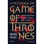 Livro A Mitologia Em Game Of Thrones