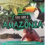 Livro Tudo Sobre A Amazônia: Biomas Editora Pé Da Letr