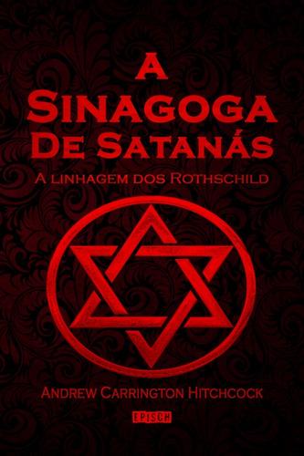 A Sinagoga De Satanás: A Linhagem Dos Rothschild