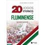 Novo Livro 20 Jogos Eternos Do Fluminense Roberto Sander