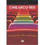 Livro: Cine Arco íris 100 Anos De Cinema Lgbt