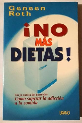 Geneen Roth: ¡no Más Dietas! - Ediciones Urano, 1999