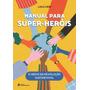 Livro Manual Para Super heróis