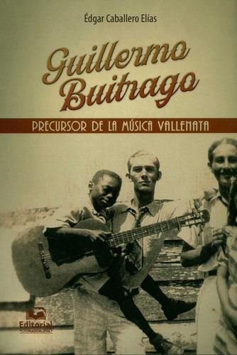 Guillermo Buitrago Precursor De La Musica Vallenata