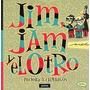 Jim , Jam Y El Otro : Polvora Y Chimangos De M
