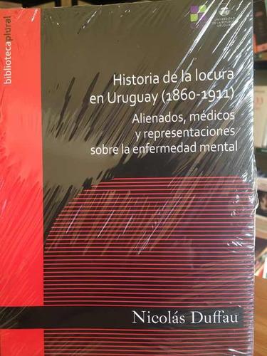 Historia De La Locura En Uruguay (1860-1911)