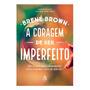 Livro A Coragem De Ser Imperfeito Brené Brown