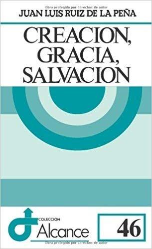 Creación, Gracia, Salvación. Juan Luis Ruiz De La Peña.