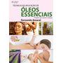 Livro Òleos Essenciais Técnicas Saúde E Beleza Sem Juros