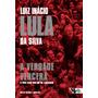A Verdade Vencerá Silva, Luiz Inácio Lula Da