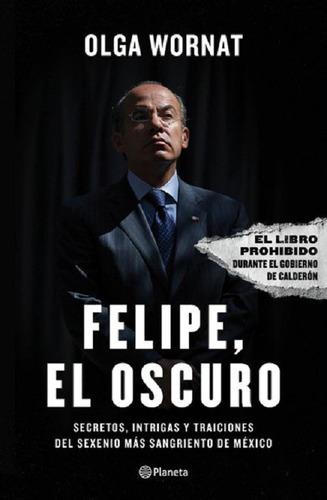 Felipe El Oscuro - Olga Wornat / Planeta