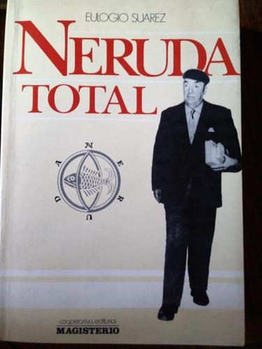 Neruda Total - Eulogio Suarez
