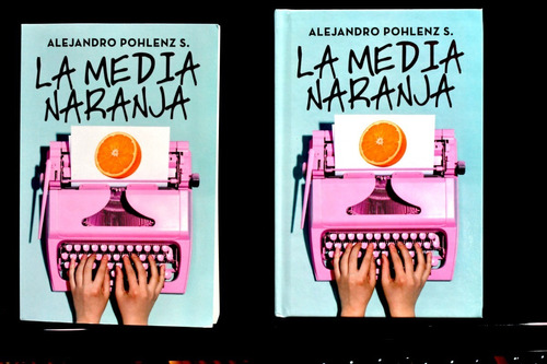 La Media Naranja  (novela). Alejandro Pohlenz S.