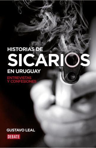 Libro: Historias De Sicarios En Uruguay / Gustavo Leal