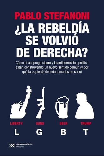 ¿ La Rebeldía Se Volvió De Derecha ? - Stefanoni, Pablo
