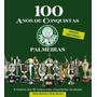 Livro Palmeiras 100 Anos De Conquistas