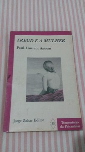 Freud E A Mulher - Paul-laurent Assoun *raro*