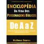 Enciclopédia Da Vida Dos Personagens Da Bíblia De A A Z