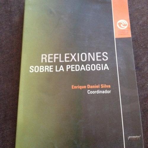 Reflexiones Sobre La Pedagogia, Dr. Enrique Daniel Silva