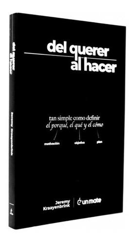 Libro Del Querer Al Hacer -  Jeremy Kraayenbrink Un Mate