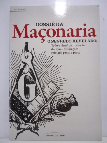 Livro  Dossiê Da Maçonaria   M. L. Garibaldi