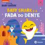 Livro Infantil Baby Shark E A Fada Do Dente Conto P/ Criança