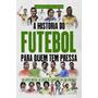 A História Do Futebol Para Quem Tem Pressa Livro Valentina