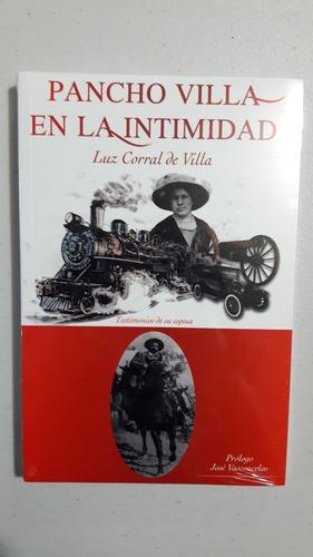 Pancho Villa En La Intimidad  Autora: Luz Corral De Villa