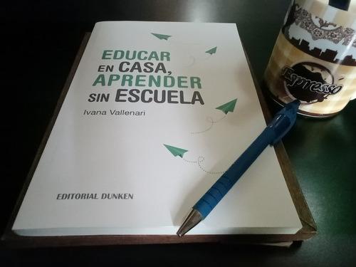 Educar En Casa, Aprender Sin Escuela - Homeschooling.