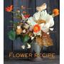 The Flower Recipe Book Decor Livro Import Em Inglês Novo