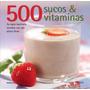 Livros Família 500 Sucos & Vitaminas Editora Marco Zero
