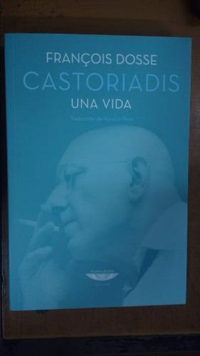 Castoriadis Una Vida Francois Dosse Libreria Merlin