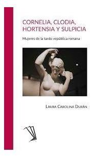 Cornelia, Clodia, Hortensia Y Sulpicia - Carolina Durán