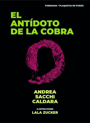 El Antídoto De La Cobra Andrea Sacchi Caldara Funesiana