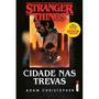 Stranger Things: Cidade Nas Trevas Adam Christopher Novo