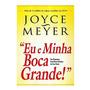 Eu E Minha Boca Grande Joyce Meyer