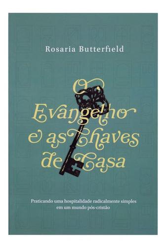 Livro: O Evangelho E As Chaves De Casa   Rosaria Butterfield