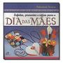 Enfeites Presentes E Ideias Para O Dia Das Maes