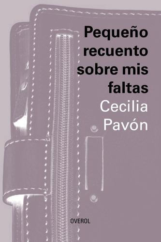 Pequeño Recuento Sobre Mis Faltas - Cecilia Pavón