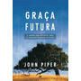 Graça Futura Livro John Piper Ed Shedd