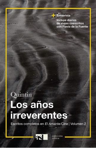 Los Años Irreverentes. Escritos En El Amante/cine 2- Quintín