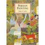 Persian Painting De Sheila R. Canby Pela British Museum P...
