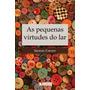 Livro As Pequenas Virtudes Do Lar Georges Chevrot Quadrante