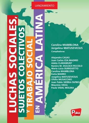 Luchas Sociales, Sujetos Colectivos Y Ts En América Latina