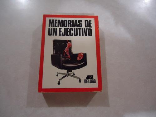 Memorias De Un Ejecutivo  Autor: José De Lugo