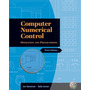 Computer Numerical Control: Operation And Programming [with