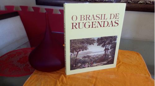 O Brasil De Rugendas - 100 Pranchas Coloridas Do Autor