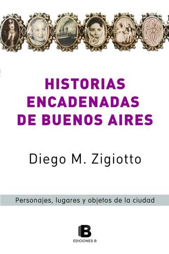 Historias Encadenadas De Buenos Aires, De Diego M. Zigiotto