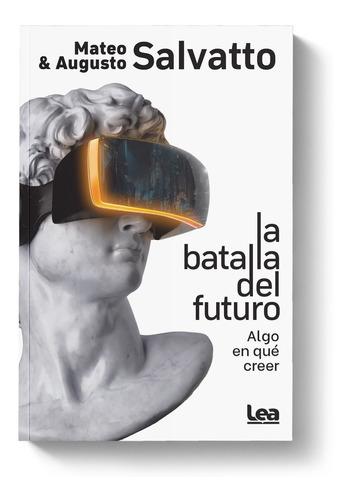 La Batalla Del Futuro - Mateo Salvatto, Augusto Salvatto