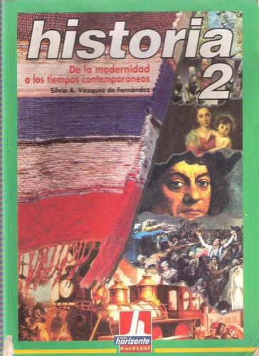 Historia 2 De La Modernidad A Los Tiempos Contemporáneos